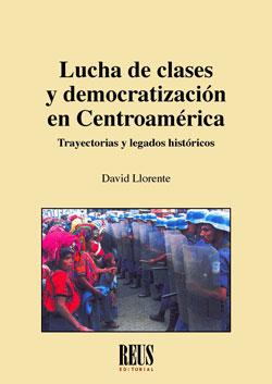 LUCHA DE CLASES Y DEMOCRATIZACIÓN EN CENTROAMÉRICA. TRAYECTORIAS Y LEGADOS HISTÓRICOS