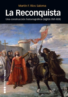 LA RECONQUISTA : UNA CONSTRUCCIÓN HISTORIOGRÁFICA, SIGLOS XVI AL XIX