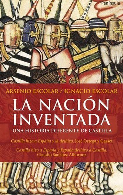 LA NACIÓN INVENTADA : UNA HISTORIA DIFERENTE DE CASTILLA