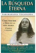 LA BUSQUEDA ETERNA: 1 (COMO PERCIBIR A DIOS EN LA VIDA DIARIA CHARLAS Y ENSAYOS).