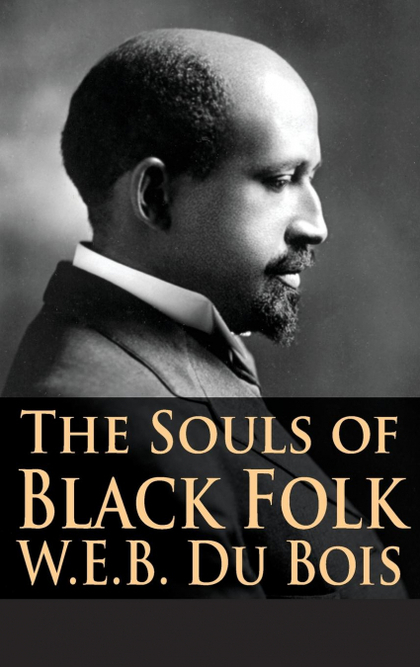 THE SOULS OF BLACK FOLK.