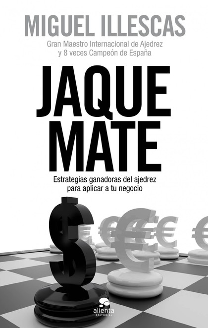 JAQUE MATE : ESTRATEGIAS GANADORAS DEL AJEDREZ PARA APLICAR A TU NEGOCIO