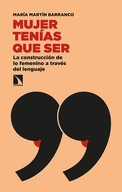 MUJER TENÍAS QUE SER. LA CONTRUCCIÓN DE LO FEMENINO A TRAVÉS DEL LENGUAJE