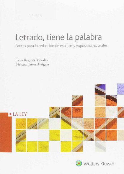 LETRADO TIENE LA PALABRA. PAUTAS PARA LA REDACCION DE ESCRITOS Y EXPOSICIONES ORALES
