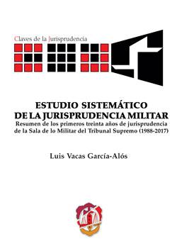 ESTUDIO SISTEMÁTICO DE LA JURISPRUDENCIA MILITAR. RESUMEN DE LOS PRIMERA TREINTA AÑOS DE JURISP