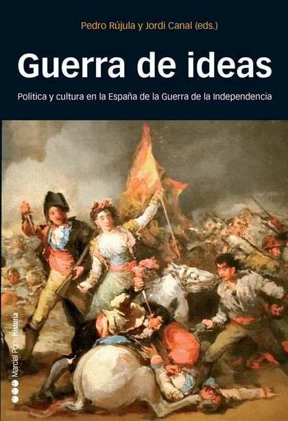GUERRA DE IDEAS : POLÍTICA Y CULTURA EN LA ESPAÑA DE LA GUERRA DE INDEPENDENCIA