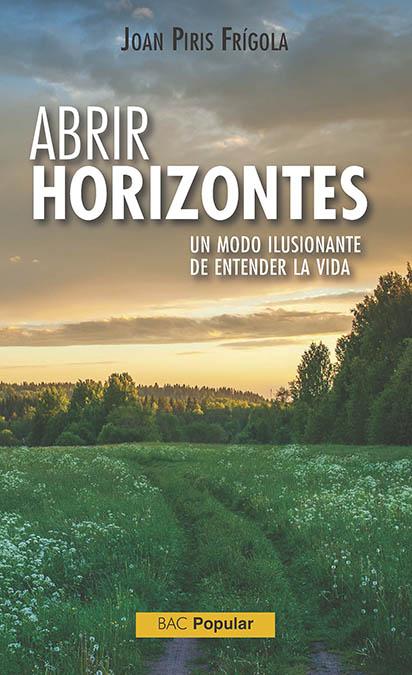 ABRIR HORIZONTES. UN MODELO ILUSIONANTE DE ENTENDER LA VIDA