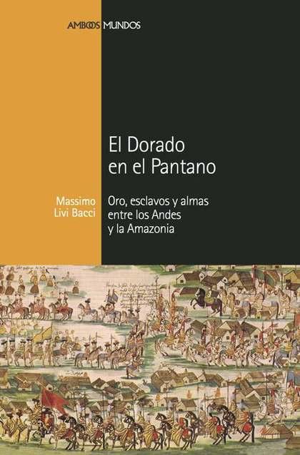 EL DORADO EN EL PANTANO : ORO, ESCLAVOS Y ALMAS ENTRE LOS ANDES Y LA AMAZONIA