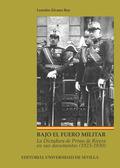 BAJO EL FUERO MILITAR. LA DICTADURA DE PRIMO DE RIVERA EN SUS DOCUMENTOS (1923-1930)