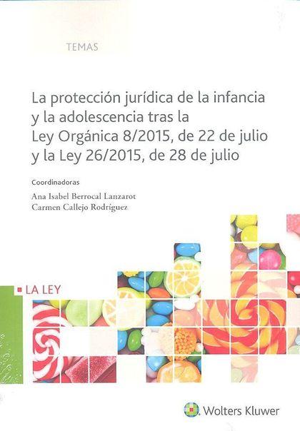 PROTECCIÓN JURÍDICA DE LA INFANCIA Y LA ADOLESCENCIA TRAS LA LEY ORGÁNICA 8/2015