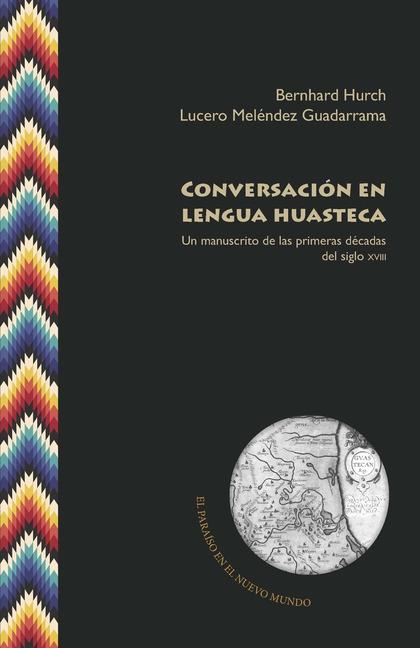 CONVERSACIÓN EN LENGUA HUASTECA                                                 UN MANUSCRITO D