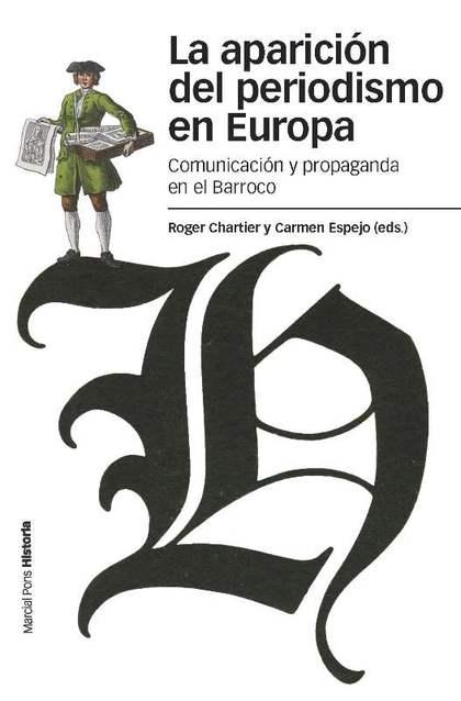 LA APARICIÓN DEL PERIODISMO EN EUROPA : COMUNICACIÓN Y PROPAGANDA EN EL BARROCO