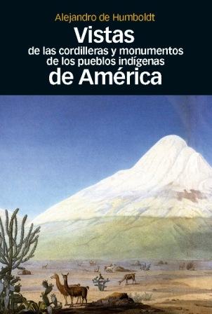 VISTAS DE LAS CORDILLERAS Y MONUMENTOS DE LOS PUEBLOS INDÍGENAS DE AMÉRICA