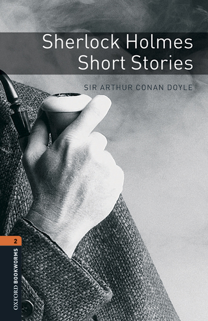OXFORD BOOKWORMS LIBRARY 2: SHERLOCK HOLMES SHORT STORIES