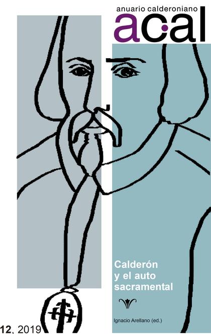 ANUARIO CALDERONIANO 12 (2019). CALDERÓN Y EL AUTO SACRAMENTAL