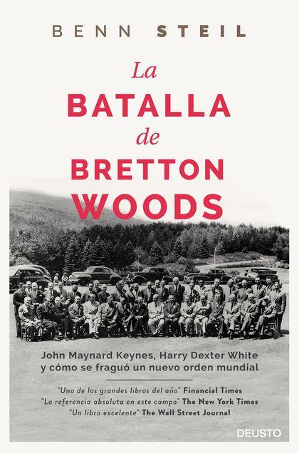 LA BATALLA DE BRETTON WOODS. JOHN MAYNARD KEYNES, HARRY DEXTER WHITE Y CÓMO SE FRAGUÓ UN NUEVO