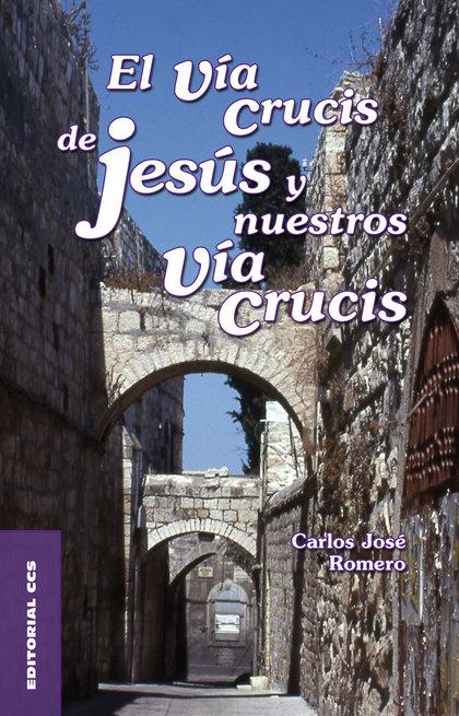 EL VÍA CRUCIS DE JESÚS Y NUESTROS VÍA CRUCIS