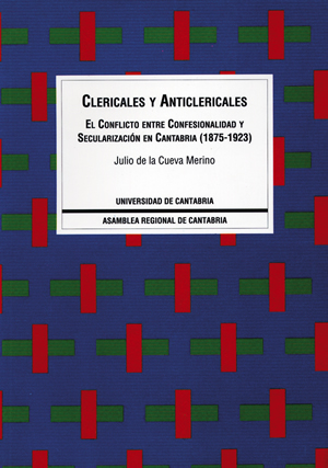 CLERICALES Y ANTICLERICALES : CANTABRIA, 1875-1923