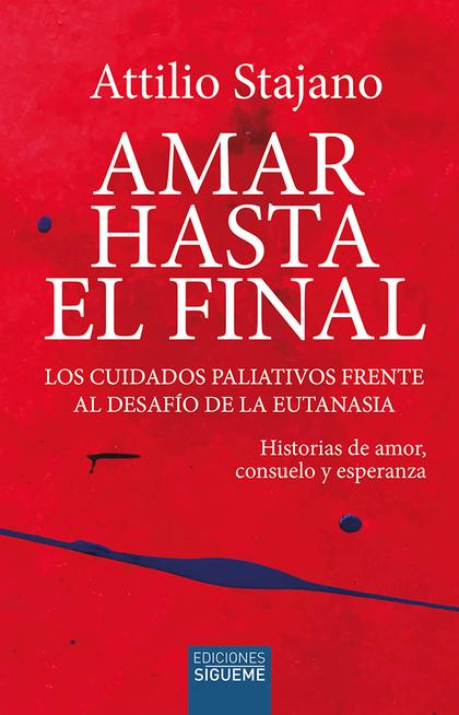 AMAR HASTA EL FINAL. CUIDADOS PALIATIVOS FRENTE A EUTANASIA