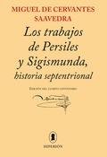 TRABAJOS DE PERSILES Y SIGISMUNDA, HISTORIA SEPTENTRIONAL. EDICIÓN DEL CUARTO CENTENARIO