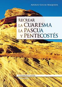 RECREAR LA CUARESMA, LA PASCUA Y PENTECOSTÉS