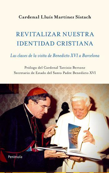 REVITALIZAR NUESTRA IDENTIDAD CRISTIANA : LAS CLAVES DE LA VISITA DE BENEDICTO XVI A BARCELONA