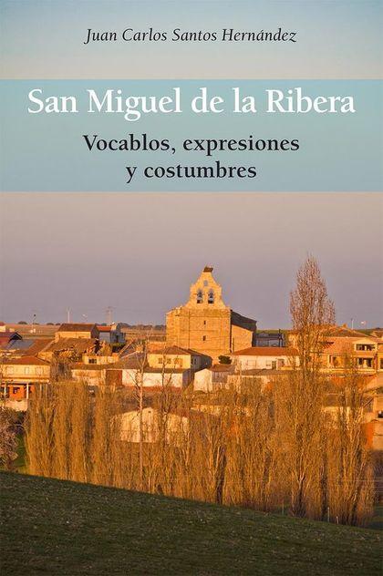 SAN MIGUEL DE LA RIBERA.. VOCABLOS, EXPRESIONES Y COSTUMBRES.