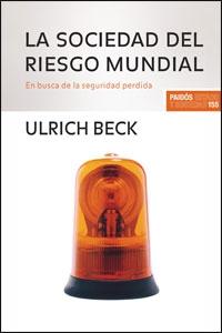 LA SOCIEDAD DEL RIESGO MUNDIAL : EN BUSCA DE LA SEGURIDAD PERDIDA