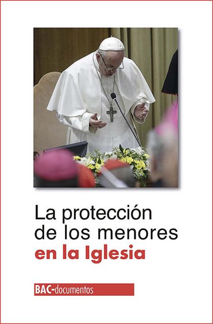 LA PROTECCIÓN DE LOS MENORES EN LA IGLESIA. ENCUENTRO CIUDAD DEL VATICANO (21-24 DE FEBRERO DE