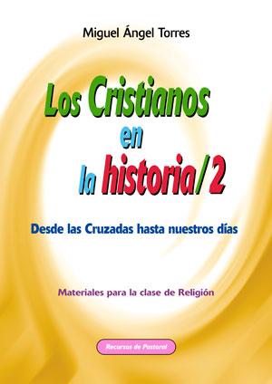 LOS CRISTIANOS EN LA HISTORIA 2 : DESDE LAS CRUZADAS HASTA NUESTRAS DÍAS. MATERIALES PARA LA CL