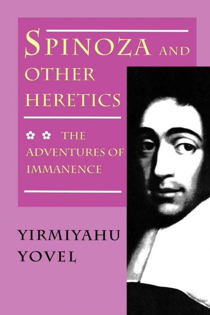 SPINOZA AND OTHER HERETICS, VOLUME 2. THE ADVENTURES OF IMMANENCE