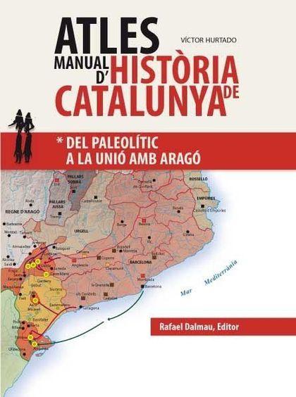 ATLES MANUAL D´HISTÒRIA DE CATALUNYA : DEL PALEOLÍTIC A LA UNIÓ AMB ARAGÓ