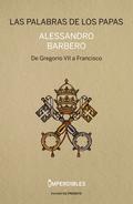 LAS PALABRAS DE LOS PAPAS. DE GREGORIO VII A FRANCISCO