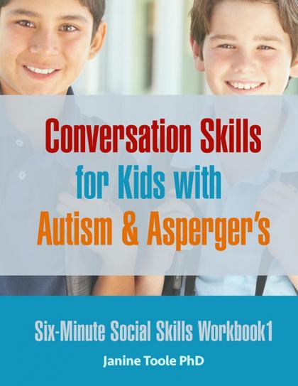 SIX-MINUTE SOCIAL SKILLS WORKBOOK 1. CONVERSATION SKILLS FOR KIDS WITH AUTISM & ASPERGER´S