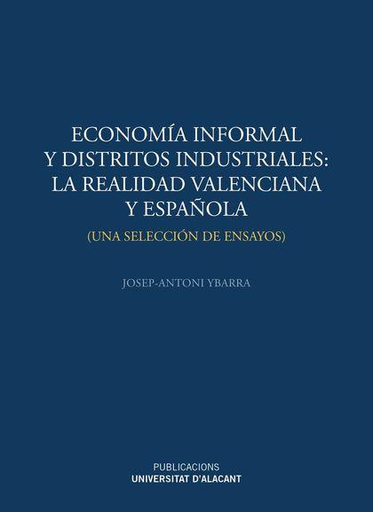 ECONOMÍA INFORMAL Y DISTRITOS INDUSTRIALES: LA REALIDAD VALENCIANA Y ESPAÑOLA. UNA SELECCIÓN DE
