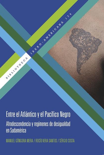 ENTRE EL ATLÁNTICO Y EL PACÍFICO NEGRO. AFRODESCENDENCIA Y REGÍMENES DE DESIGUALDAD EN SUDAMÉRI