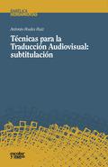 TÉCNICAS PARA LA TRADUCCIÓN AUDIOVISUAL: SUBTITULACIÓN