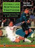 Fútbol: Los sistemas tácticos - interpretación y aplicación