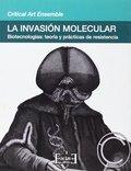 LA INVASIÓN MOLECULAR. BIOTECNOLOGÍAS : TEORÍA Y PRÁCTICAS DE RESISTENCIA