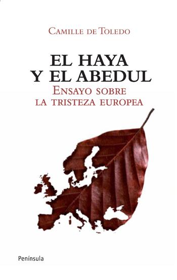 EL HAYA Y EL ABEDUL : ENSAYO SOBRE LA TRISTEZA EUROPEA