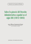 SOBRE LA GÉNESIS DEL DERECHO ADMINISTRATIVO ESPAÑOL EN EL SIGLO XIX (1812-1845).