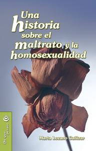 UNA HISTORIA SOBRE EL MALTRATO Y LA HOMOSEXUALIDAD