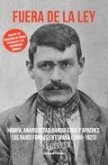FUERA DE LA LEY : HAMPA, ANARQUISTAS, BANDOLEROS Y APACHES : LOS BAJOS FONDOS EN ESPAÑA, 1900-1