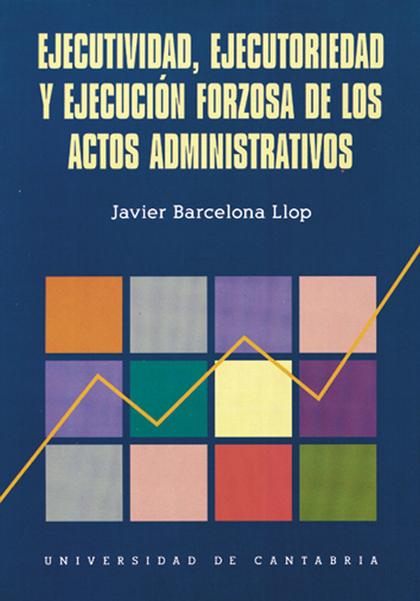 EJECUTIVIDAD, EJECUTORIEDAD Y EJECUCION FORZOSA DE LOS ACTOS ADMINISTRATIVOS..