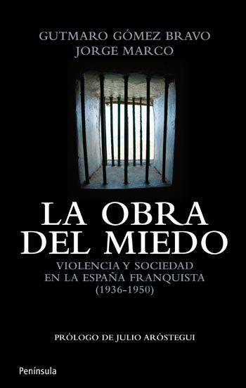 LA OBRA DEL MIEDO : VIOLENCIA Y SOCIEDAD EN LA ESPAÑA FRANQUISTA (1936-1950)