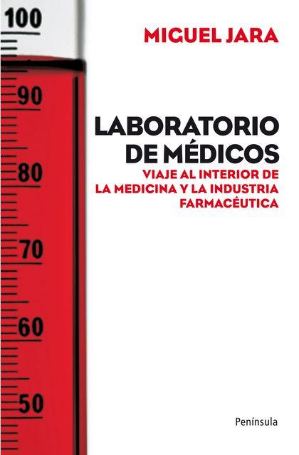 LABORATORIO DE MÉDICOS : VIAJE AL INTERIOR DE LA MEDICINA Y LA INDUSTRIA FARMACÉUTICA