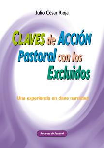 CLAVES DE ACCIÓN PASTORAL CON LOS EXCLUIDOS : UNA EXPERIENCIA EN CLAVE NARRATIVA