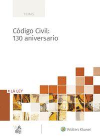 CÓDIGO CIVIL. 130 ANIVERSARIO.