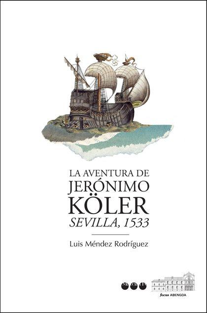 LA AVENTURA DE JERÓNIMO KÖLER : SEVILLA, 1533