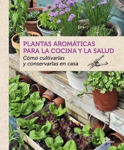 PLANTAS AROMÁTICAS PARA LA COCINA Y LA SALUD. CÓMO CULTIVARLAS Y CONSERVARLAS EN CASA